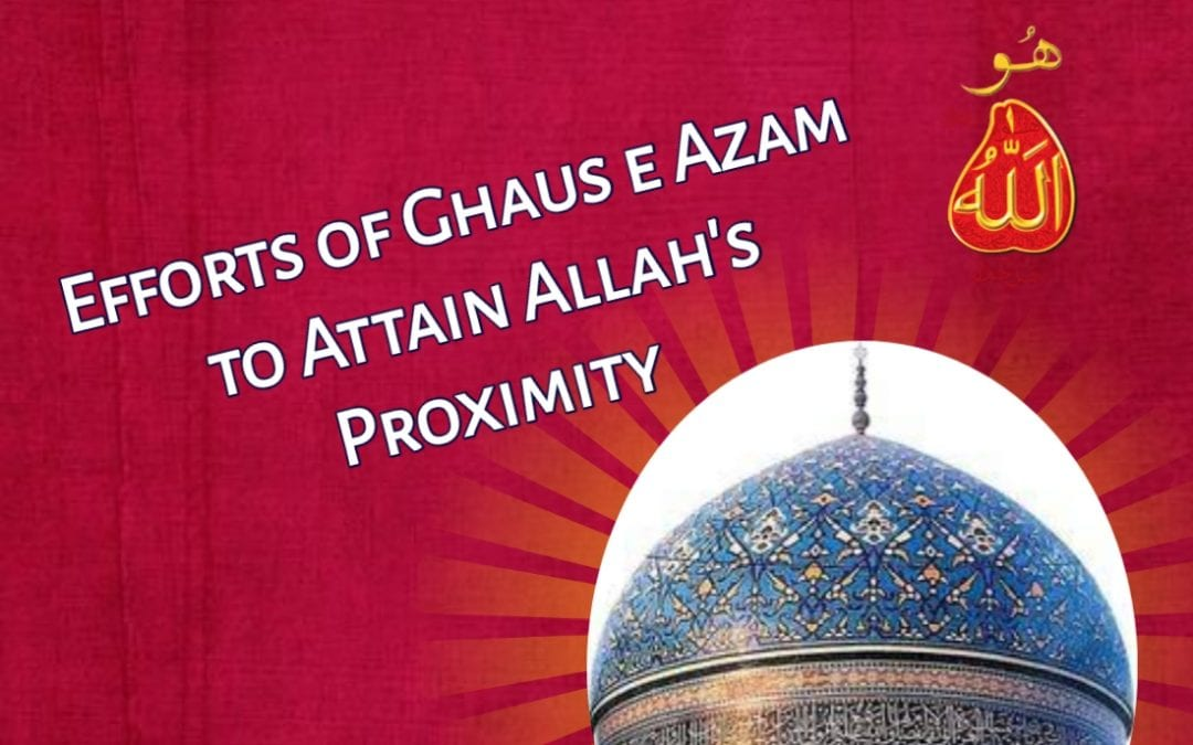 efforts of ghaus-e-azam to attain allah's proximity